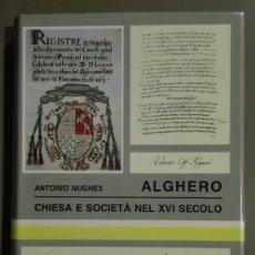 Libros de segunda mano: ALGHERO. CHIESA E SOCIETÀ NEL XVI SECOLO. ANTONIO NUGHES. ALGUER. HISTORIA MODERNA. COMO NUEVO!!. Lote 83828120