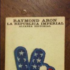 Libros de segunda mano: RAYMOND ARON: LA REPUBLICA IMPERIAL. ALIANZA EDITORIAL. Lote 84489732