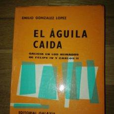 Libros de segunda mano: EL ÁGUILA CAÍDA. EMILIO GONZÁLEZ LÓPEZ. GALICIA EN LOS REINADOS DE FELIPE IV Y CARLOS II. PRIMERA ED. Lote 84556096