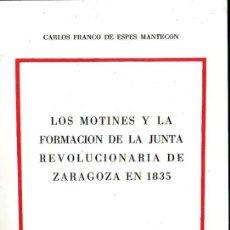Libros de segunda mano: LOS MOTINES Y LA FORMACIÓN DE LA JUNTA REVOLUCIONARIA DE ZARAGOZA EN 1835. CARLOS FRANCO DE ESPES MA. Lote 148176684