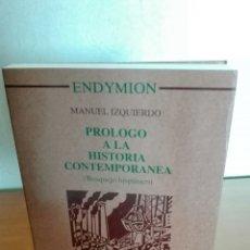 Libros de segunda mano: PRÓLOGO A LA HISTORIA CONTEMPORÁNEA. MANUEL IZQUIERDO.. Lote 85821482