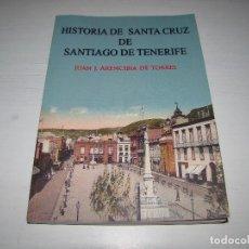 Libros de segunda mano: HISTORIA DE SANTA CRUZ DE SANTIAGO DE TENERIFE - JUAN J. ARENCIBIA DE TORRES . Lote 85950728