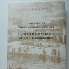 Libros de segunda mano: DESCRIPCIÓN TOPOGRÁFICO HISTÓRICA VIGO. NICOLÁS TABOADA Y LEAL. 1998. FACSÍMIL.. Lote 86322342