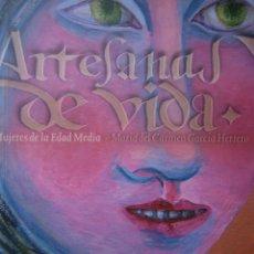 Libros de segunda mano: ARTESANAS DE VIDA MUJERES DE LA EDAD MEDIA MARIA DEL CARMEN GARCIA HERRERO DIPUTACION ZARAGOZA 2009. Lote 87177808