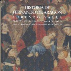 Libros de segunda mano: SANTIAGO LÓPEZ MOREDA (ED.), LORENZO VALLA, HISTORIA DE FERNANDO DE ARAGÓN, AKAL, 2002. Lote 87542288