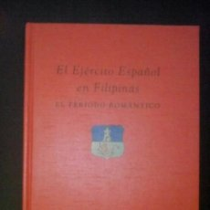 Libros de segunda mano: EL EJÉRCITO ESPAÑOL EN FILIPINAS. EL PERÍODO ROMÁNTICO - JESÚS MARÍA ALÍA PLANA. Lote 88944294