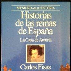 Libros de segunda mano: HISTORIAS DE LAS REINAS DE ESPAÑA - CASA DE AUSTRIA - CARLOS FISAS - LIBRO 1988. Lote 90509050