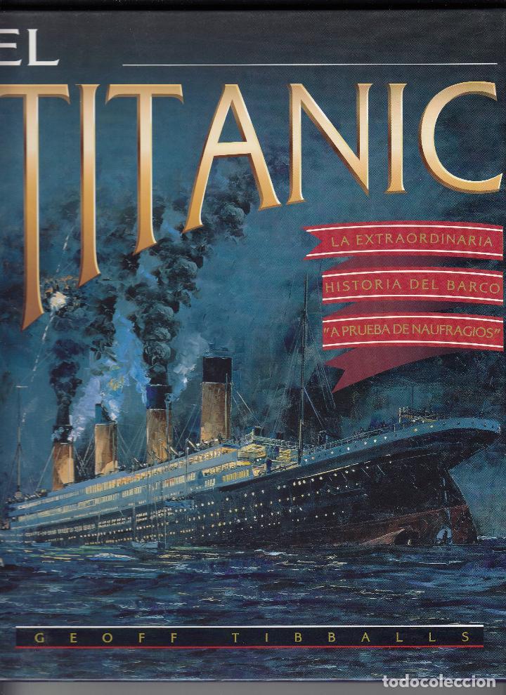 TITANIC, LA EXTRAORDINARIA HISTORIA DEL BARCO A PRUEBA DE NAUFRAGIOS, GEOFF TIBBALLS, ENVÍO GRATIS (Libros de Segunda Mano - Historia Moderna)