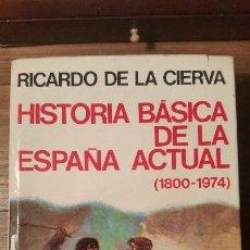 Libros de segunda mano: HISTORIA BÁSICA DE LA ESPAÑA ACTUAL (1800-1974). RICARDO DE LA CIERVA. Lote 90681820