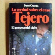 Libros de segunda mano: LA VERDAD SOBRE EL CASO TEJERO, EL PROCESO DEL SIGLO / JOSÉ ONETO / 1ª EDICIÓN 1982. Lote 91007020