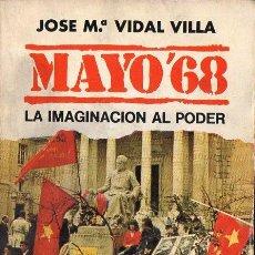 Libros de segunda mano: JOSE Mª VIDAL VILLA : MAYO'68 LA IMAGINACIÓN AL PODER ( BRUGUERA , 1978 ). Lote 91453305