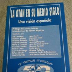 Libros de segunda mano: LA OTAN EN SU MEDIO SIGLO : UNA VISIÓN ESPAÑOLA . JAVIER SOLANA Y JAVIER RUPÉREZ. Lote 91541814
