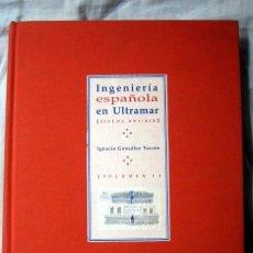 Libros de segunda mano: INGENIERÍA ESPAÑOLA EN ULTRAMAR. VOLUMEN I, DE IGNACIO GONZALEZ TASCÓN. Lote 91666220