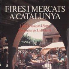 Libros de segunda mano: FIRES I MERCATS A CATALUNYA - LLUIS CASASSAS I SIMÓ , FOTOGRAFIES JORDI GUMI. Lote 92130725