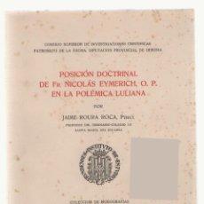 Libros de segunda mano: NUMULITE 2094 POSICIÓN DOCTRINAL DE FR. NICOLÁS EYMERICH EN LA POLÉMICA LULIANA JAIME ROURA GIRONA. Lote 93066785