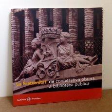 Libros de segunda mano: LA FRATERNITAT : DE COOPERATIVA OBRERA A BIBLIOTECA PÚBLICA - J.MA ROVIRA - AJUNTAMENT DE BARCELONA. Lote 95083479