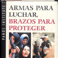 Libros de segunda mano: ARMAS PARA LUCHAR, BRAZOS PARA PROTEGER : LAS MUJERES HABLAN DE LA GUERRA - PANOS INSTITUTE. Lote 95315667
