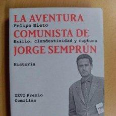 Libros de segunda mano: LA AVENTURA COMUNISTA DE JORGE SEMPRÚN, EXILIO,CLANDESTINIDAD Y RUPTURA / FELIPE NIETO / 2014. Lote 95391703