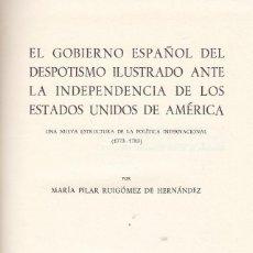 Libros de segunda mano: PILAR RUIGOMEZ. EL GOBIERNO ESPAÑOL ANTE LA INDEPENDENCIA DE LOS ESTADOS UNIDOS. MADRID, 1978. Lote 95405295