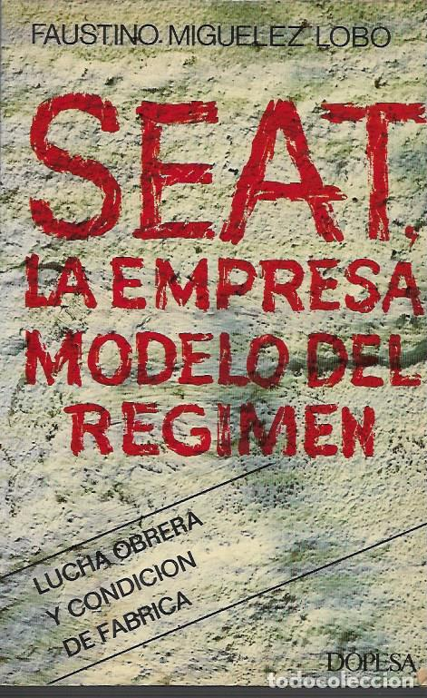 FAUSTINO MIGUELEZ LOBO SEAT LA EMPRESA MODELO DEL REGIMEN BARCELONA 1977 EDITORIAL DOPESA (Libros de Segunda Mano - Historia Moderna)