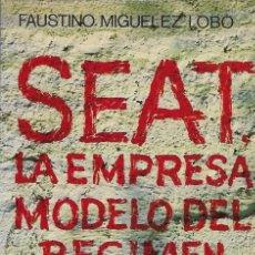Libros de segunda mano: FAUSTINO MIGUELEZ LOBO SEAT LA EMPRESA MODELO DEL REGIMEN BARCELONA 1977 EDITORIAL DOPESA. Lote 96300427