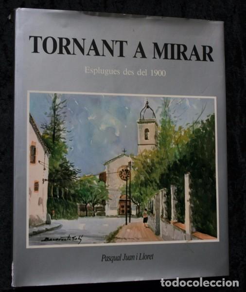 TORNANT A MIRAR - ESPLUGUES DE DEL 1900 - PASQUAL JUAN I LLORET - FOTOGRAFIES (Libros de Segunda Mano - Historia Moderna)