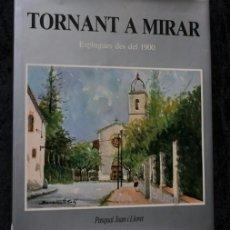 Libros de segunda mano: TORNANT A MIRAR - ESPLUGUES DE DEL 1900 - PASQUAL JUAN I LLORET - FOTOGRAFIES. Lote 97841986