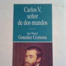 Libros de segunda mano: CARLOS V. SEÑOR DE DOS MUNDOS. JUAN MANUEL GONZALEZ CREMONA. Lote 97947419