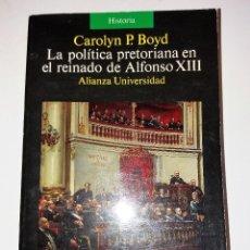 Libros de segunda mano: CAROLYN P. BOYD - LA POLÍTICA PRETORIANA EN EL REINADO DE ALFONSO XIII. Lote 98045599