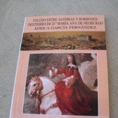 Libros de segunda mano: TOLEDO ENTRE AUSTRIAS Y BORBONES : DESTIERRO DE Dª. MARIA ANA DE NEOBURGO.. Lote 98128735