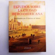 Libros de segunda mano: ESTUDIOS SOBRE LA CIUDAD IBEROAMERICANA - COORDINADOS POR FRANCISCO DE SOLANO - C.S.I.C.. Lote 98659139