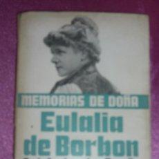 Libros de segunda mano: MEMORIAS DE DOÑA EULALIA DE BORBÓN EX-INFANTA DE ESPAÑA. EDICION ILUSTRADA . Lote 98831375