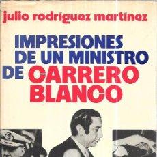 Libros de segunda mano: IMPRESIONES DE UN MINISTRO DE CARRERO BLANCO. JULIO RODRÍGUEZ MARTÍNEZ. EDITORIAL PLANETA,S.A. 1974.. Lote 99118343