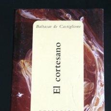 Libros de segunda mano: EL CORTESANO. BALTASAR DE CASTIGLIONE. Lote 99203871