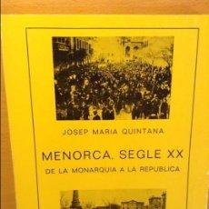 Libros de segunda mano: MENORCA SEGLE XX. DE LA MONARQUIA A LA REPUBLICA (JOSEP MARIA QUINTANA). Lote 172652758