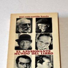 Libros de segunda mano: LIBRO: EL APASIONANTE MUNDO DEL LIBRO. MEMORIAS DE UN EDITOR DE JOSÉ RUIZ- CASTILLO BASADA. AÑO 1972. Lote 99557151