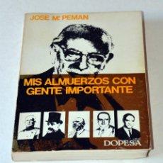 Libros de segunda mano: LIBRO; MIS ALMUERZOS CON GENTE IMPORTANTE DE JOSE Mª PEMAN. AÑO 1970. Lote 99557335