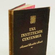 Libros de segunda mano: UNA INSTITUCIÓN CENTENARIA, MANUEL ROCABERT BOSCH, 1954. FIRMADO. 17,9X24CM. Lote 99640347
