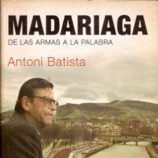 Libros de segunda mano: MADARIAGA DE LAS ARMAS A LA PALABRA ANTONI BATISTA RBA. Lote 101060267