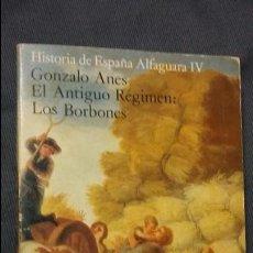 Libros de segunda mano: GONZALO ANES: EL ANTIGUO REGIMEN. LOS BORBONES. ALFAGUARA. Lote 101189819
