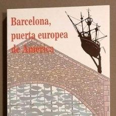 Libros de segunda mano: BARCELONA, PUERTA EUROPEA DE AMÉRICA. BELISARIO BETANCUR Y OTROS. EDIMURTRA. 1993 COMO NUEVO!. Lote 101244003