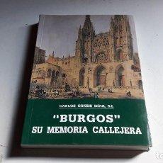 Libros de segunda mano: BURGOS...SU MEMORIA CALLEJERA....CARLOS CONDE.S.J.....1995... Lote 101450019