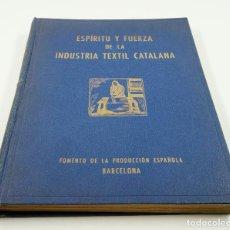 Libros de segunda mano: ESPÍRITU Y FUERZA DE LA INDUSTRIA TEXTIL CATALANA, 1943, FOMENTO DE LA PRODUCCIÓN ESPAÑOLA. 25X33CM. Lote 102594163