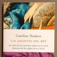 Libros de segunda mano: LAS AMANTES DEL REY.VIDA DE LAS AMANTES REALES EN LA CORTE FRANCESA EN XVII Y XVIII. CAROLINE HANKEN. Lote 103742699