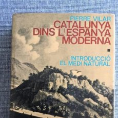 Libros de segunda mano: CATALUNYA DINS L'ESPANYA MODERNA. VOLUM I. INTRODUCCIÓ . EL MEDI NATURAL. PIERRE VILAR.. Lote 103755835