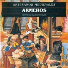 Libros de segunda mano: ARTESANOS MEDIEVALES: ARMEROS - MATTHIAS PFAFFENBICHLER - AKAL. Lote 103808671