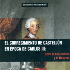 Libros de segunda mano: EL CORREGIMIENTO DE CASTELLÓN EN ÉPOCA DE CARLOS III - CARMEN MARÍA FERNÁNDEZ NADAL.. Lote 103809115