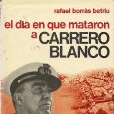Libros de segunda mano: EL DÍA EN QUE MATARON A CARRERO BLANCO, RAFAEL BORRÀS BETRIU. Lote 103893851