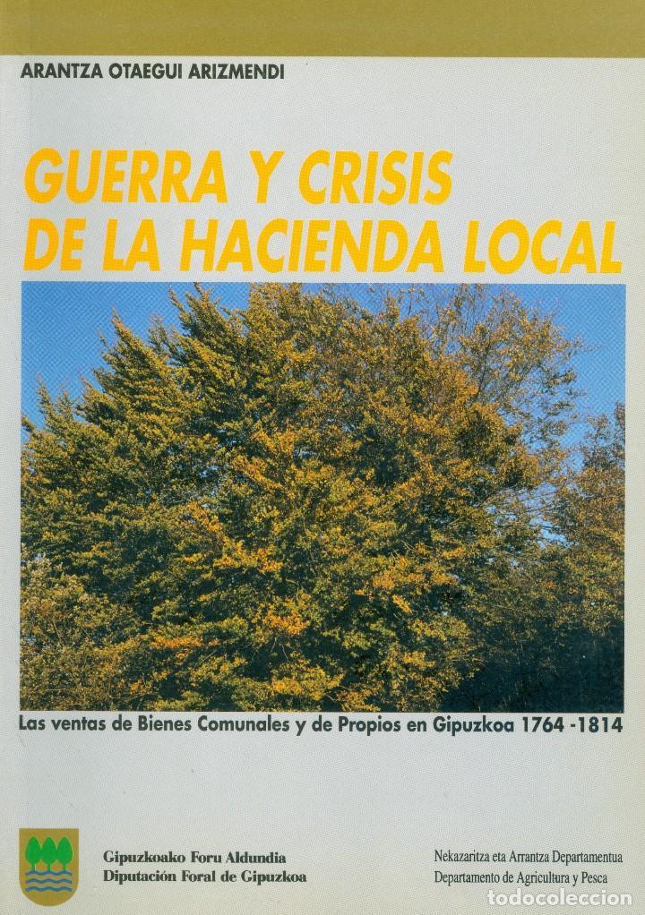 GUERRA Y CRISIS DE LA HACIENDA LOCAL EN GUIPÚZCOA, 1764 - ARANTXA OTAEGUI ARIZMENDI (Libros de Segunda Mano - Historia Moderna)
