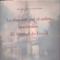 Libros de segunda mano: LA OBSESIÓN POR EL ORDEN ACADÉMICO. EL ARSENAL DE FERROL- JUAN ANTONIO RODRÍGUEZ-VILLASANTE PRIETO. Lote 104130363